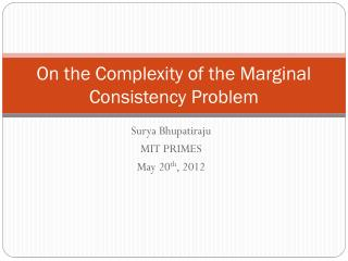 On the Complexity of the Marginal  Consistency  Problem