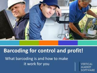 Barcoding for control and profit!
