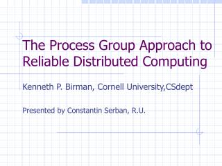 The Process Group Approach to Reliable Distributed Computing