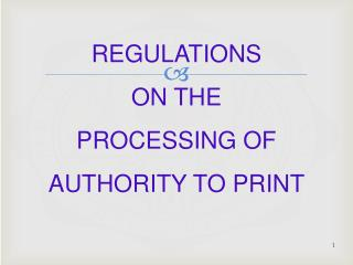 REGULATIONS  ON THE  PROCESSING OF AUTHORITY TO PRINT