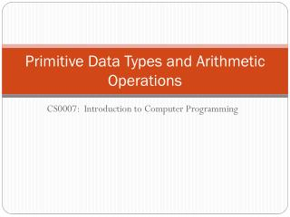 Primitive Data  Types and  Arithmetic  Operations
