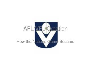 AFL/VFL Creation