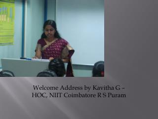 Welcome Address by Kavitha G – HOC, NIIT Coimbatore R S Puram