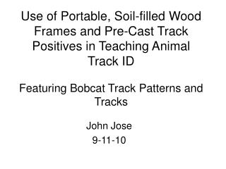 Use of Portable, Soil-filled Wood Frames and Pre-Cast Track Positives in Teaching Animal Track ID