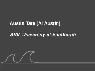 Austin Tate [Ai Austin] AIAI, University of Edinburgh
