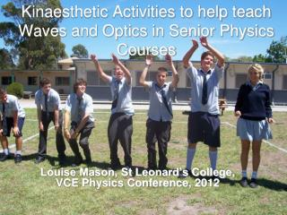 Kinaesthetic Activities to help teach Waves and Optics in Senior Physics Courses
