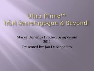 Ultra  P rime ™  hGH Secretagogue  & Beyond!