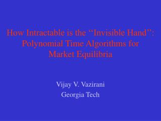 How Intractable is the ��Invisible Hand��: Polynomial Time Algorithms for  Market Equilibria