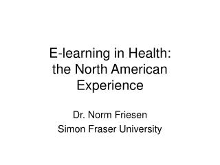 E-learning in Health:   the North American Experience