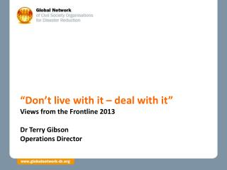 """Don't live with it – deal with it"" Views from the Frontline 2013  Dr Terry Gibson"