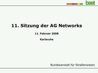 11. Sitzung der AG Networks 11. Februar 2008 Karlsruhe
