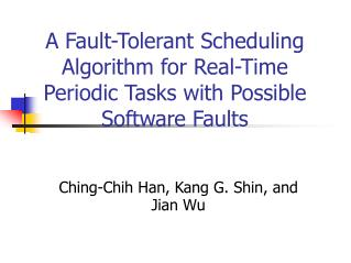A Fault-Tolerant Scheduling Algorithm for Real-Time Periodic Tasks with Possible Software Faults