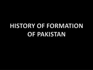 HISTORY OF FORMATION OF PAKISTAN