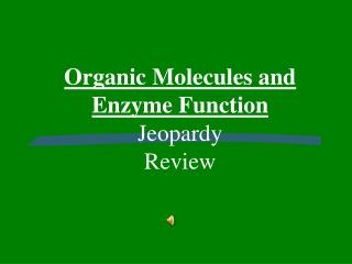 Organic Molecules and Enzyme Function Jeopardy Review