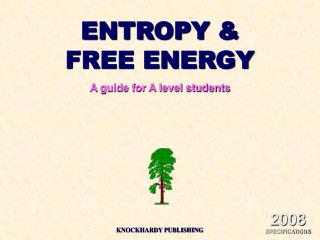 ENTROPY  FREE ENERGY A guide for A level students