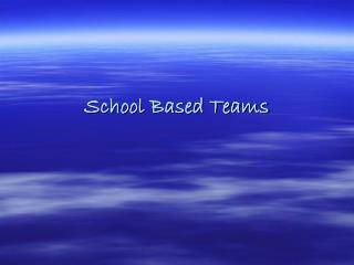 School Based Teams