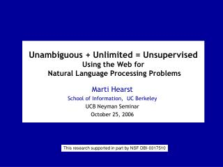 Unambiguous + Unlimited = Unsupervised Using the Web for  Natural Language Processing Problems