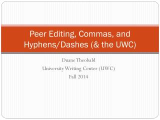 Peer Editing, Commas, and Hyphens/Dashes (& the UWC)