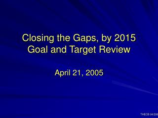 Closing the Gaps, by 2015 Goal and Target Review