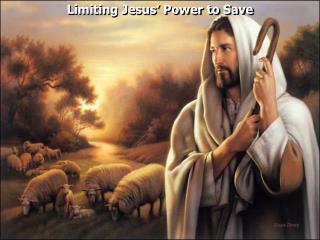 Limiting Jesus' Power to Save