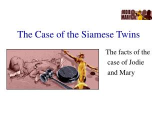 The Case of the Siamese Twins