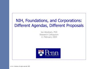 NIH, Foundations, and Corporations:  Different Agendas, Different Proposals Ivo Abraham, PhD