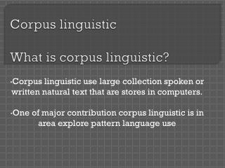 Corpus linguistic What is corpus linguistic?