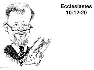 Ecclesiastes 10:12-20