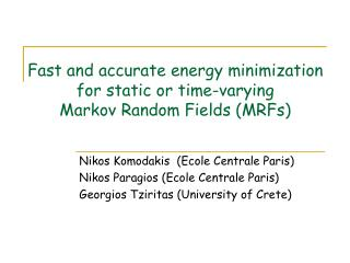 Fast and accurate energy minimization for static or time-varying  Markov Random Fields (MRFs)