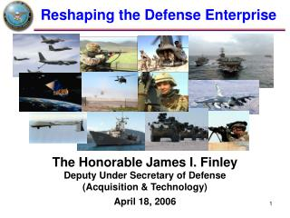 The Honorable James I. Finley Deputy Under Secretary of Defense  (Acquisition & Technology)