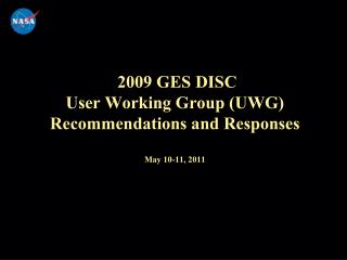 2009 GES DISC  User Working Group (UWG)  Recommendations and Responses May 10-11, 2011