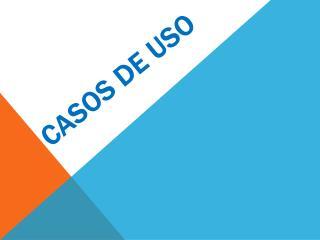 CASOS DE USO