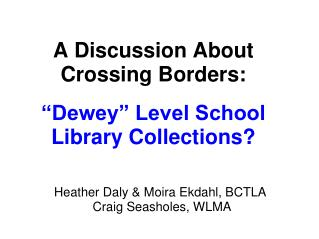 A Discussion About Crossing Borders: �Dewey� Level School Library Collections?