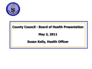 County Council - Board of Health Presentation May 3, 2011 Susan Kelly, Health Officer
