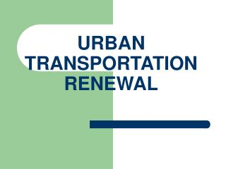 URBAN TRANSPORTATION RENEWAL