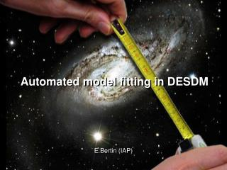 Automated model fitting in DESDM