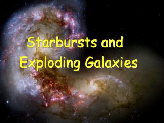 Starbursts and  Exploding Galaxies