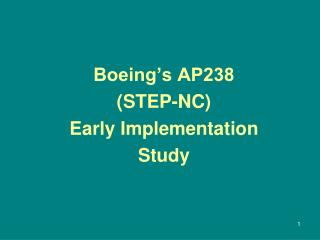 Boeing�s AP238  (STEP-NC) Early Implementation  Study