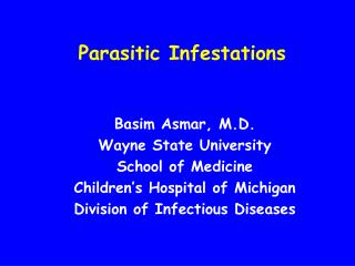 Parasitic Infestations          Basim Asmar, M.D. Wayne State University School of Medicine Children s Hospital of Michi