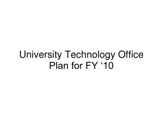 University Technology Office Plan for FY �10