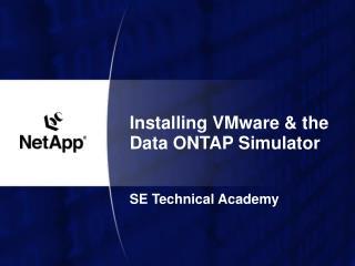 Installing VMware & the Data ONTAP Simulator