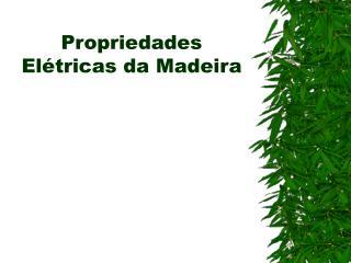 Propriedades El�tricas da Madeira