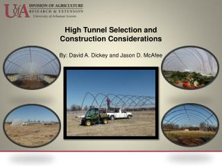 High Tunnel Selection and Construction Considerations By: David A. Dickey and Jason D. McAfee