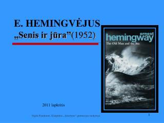 """E. HEMINGV ĖJUS """" Senis ir jūra"""" (1952)"""