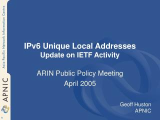 IPv6 Unique Local Addresses Update on IETF Activity