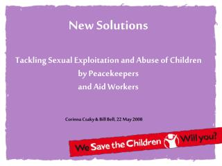 New Solutions Tackling Sexual Exploitation and Abuse of Children by Peacekeepers  and Aid Workers