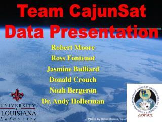 Robert Moore Ross Fontenot Jasmine Bulliard Donald Crouch Noah Bergeron Dr. Andy Hollerman