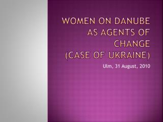 Women on  danube  as agents of change  (case of  ukraine )