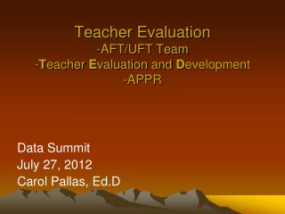 Teacher Evaluation -AFT/UFT Team - T eacher  E valuation and  D evelopment  -APPR