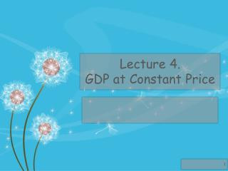 Lecture  4. GDP at  Constant Price
